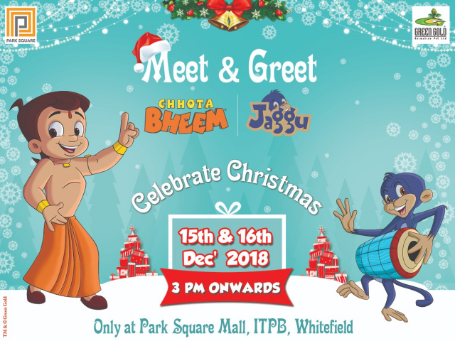 End Date : Dec 16, 2018 08:00 PM (IST) Meet And Greet - Chotta Bheem And Jaggu