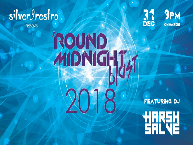 Silver9restro presents ' Round Midnight Blast 2018 - A NYE Party