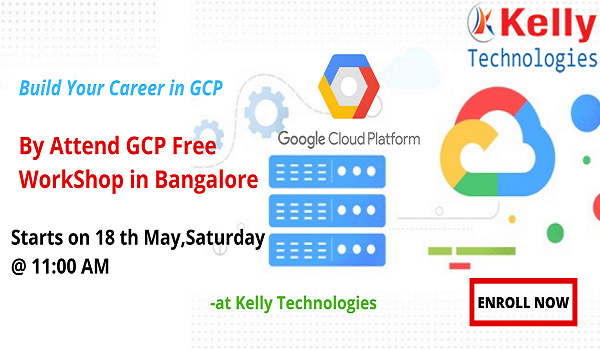 Google Cloud Platform (GCP) Workshop at KellyTechnologies on 18th May,11AM