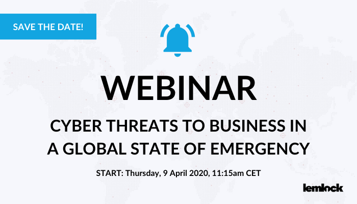 WEBINAR: Cyber threats to business in a global state of emergency / 09.04.2020