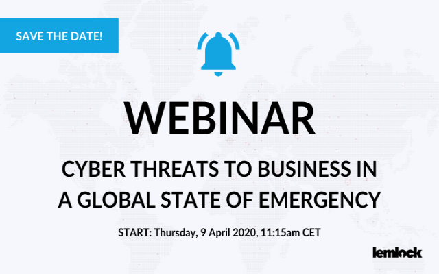 WEBINAR: Cyber threats to business in a global state of emergency / 09.04.2020