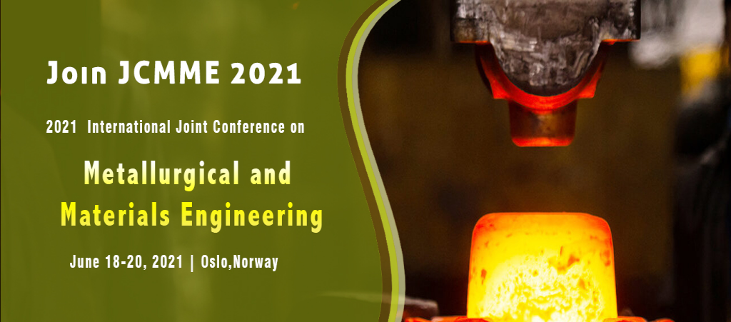 Joint Conference on Metallurgical and Materials Engineering (JCMME 2021)