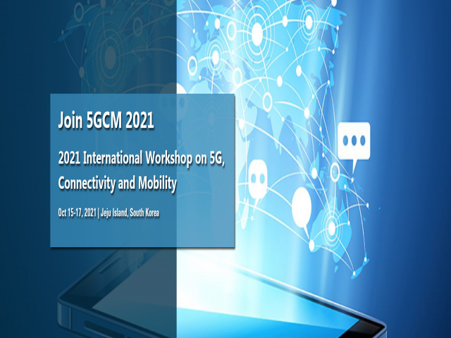 2021 International Workshop on 5G, Connectivity and Mobility (5GCM 2021)