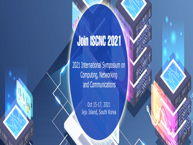 International Symposium on Computing, Networking and Communications(ISCNC 2021)