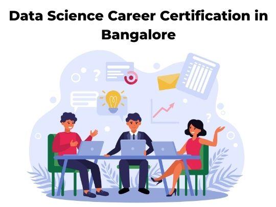 Data Science Career Certification in Bangalore